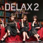 名古屋から世界へ向けて活動中。delaのベスト盤「DELAX2」は、メガ盛り級のボリューム感!!